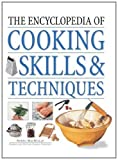 img - for The Encyclopedia of Cooking Skills & Techniques: A comprehensive visual guide to cookery processes, all shown in step-by-step detail book / textbook / text book