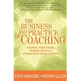 The Business and Practice of Coaching: Finding Your Niche, Making Money, & Attracting Ideal Clients ~ Lynn Grodzki