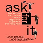 Ask for It: How Women Can Use the Power of Negotiation to Get What They Really Want | Linda Babcock,Sara Laschever