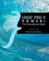Logic Pro 9 Power!: The Comprehensive Guide