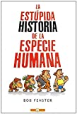 img - for La Estupida Historia de La Especie Humana (Spanish Edition) book / textbook / text book