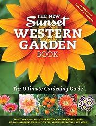 The New Western Garden Book: The Ultimate Gardening Guide (Sunset Western Garden Book)