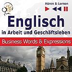 Englisch - In Arbeit und Geschäftsleben: Business Words and Expressions - Niveau B2-C1 (Hören & Lernen)   Dorota Guzik