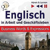 Englisch - In Arbeit und Geschäftsleben: Business Words and Expressions - Niveau B2-C1 (Hören & Lernen) | Dorota Guzik
