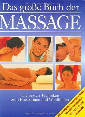 Das große Buch der Massage. Die besten Techniken zum Entspannen und Wohlfühlen