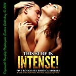 This Sure Is Intense!: (I Don't Know If I Can Handle It!): Five Rough Sex Erotica Stories | June Stevens,Kathi Peters,Anna Price,Sara Scott,April Fisher