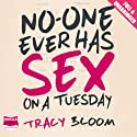 No-One Ever Has Sex on a Tuesday Audiobook by Tracy Bloom Narrated by Julia Barrie