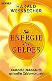 Die Energie des Geldes: Finanzielle Freiheit durch spirituelles Geldbewusstein
