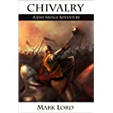 Chivalry (Medieval Historical Fantasy) (A Jake Savage Adventure)by Mark Lord