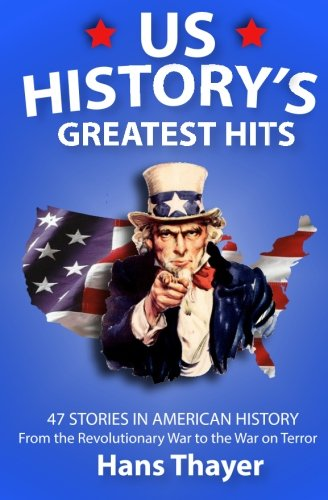 us-history-greatest-hits-47-stories-in-american-history-from-the-revolutionary-war-to-the-war-on-ter