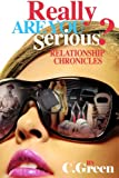 img - for Really! Are you Serious? Relationship Chronicles: Really! Are You Serious? Relationship Chronicles (Volume 1) book / textbook / text book