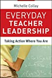 Everyday Teacher Leadership: Taking Action Where You Are (Jossey-Bass Leadership Library in Education)