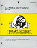 Gas Metal Arc Welding Basic (Hobart Institute of Welding Technology)