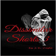 Dissimilar Shorts: Series 3 (       UNABRIDGED) by J. B. Taylor Narrated by Gabrielle Baker
