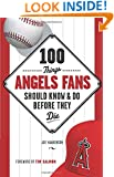 100 Things Angels Fans Should Know & Do Before They Die (100 Things...Fans Should Know)