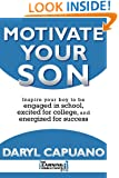 Motivate Your Son: Inspire Your Boy To Be Engaged In School, Excited For College, and Energized For Success