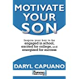 Motivate Your Son: Inspire Your Boy To Be Engaged In School, Excited For College, and Energized For Success ~ Daryl Capuano