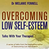 Dr Melanie Fennell Overcoming Low Self-Esteem: Talks With Your Therapist