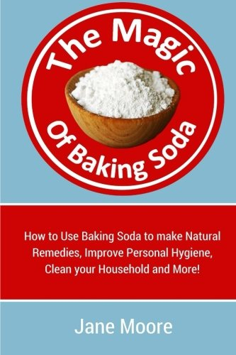 The Magic of Baking Soda: How to Use Baking Soda to make Natural Remedies, Improve Personal Hygiene, Clean your Household and More! (Magic Of Baking Soda compare prices)