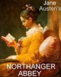 The Complete NORTHANGER ABBEY [Illustrated]