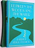 Between The Woods and The Water. On Foot to Constantinople: The Middle Danube to the Iron Gates. Patrick Leigh; illustrator Mary Kuper.: Fermor