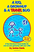 A Kid, A Grown Up & A Travel Bug: A You-Can-Do-It Travel Guide for one-on-one getaways with your child