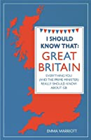 I Should Know That: Great Britain: Everything You (and the Prime Minister) Really Should Know About GB