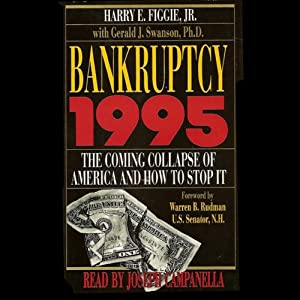Bankruptcy 1995: The Coming Collapse of America and How to Stop It | [Harry E. Figgie Jr., Gerald J. Swanson Ph.D.]