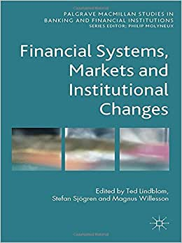 Financial Systems, Markets And Institutional Changes (Palgrave Macmillan Studies In Banking And Financial Institutions)