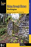 Hiking through History Washington: Exploring the Evergreen States Past by Trail