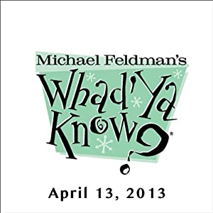 Whad'Ya Know?, Julia Louis-Dreyfus and Sam Lyons, April 13, 2013 | [Michael Feldman]