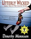 Utterly Wicked: Curses, Hexes & Other Unsavory Notions (0979453313) by Morrison, Dorothy