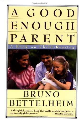 Good Enough Parent: A Book on Child Bearing: A Book on Child-rearing
