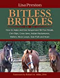 Bitless Bridles: How to Make and Use Inexpensive Bit-free Bosals, Chin-slips, Cross-jaws, Indian Hackamores, Halters, Neck Loops, Side-pulls and More Lisa Preston