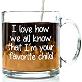 I'm Your Favorite Child Funny Glass Coffee Mug - Fun Christmas Gift for Mom and Dad - Cool Novelty Birthday Present Idea for Parents - Unique Cup for Men, Women, Him or Her From Son or Daughter