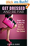 Get Dressed and Be Fab: Simple Tips t...