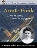 Annie Funk: Lived to Serve, Dared to Sacrifice (More Than Conquerors)