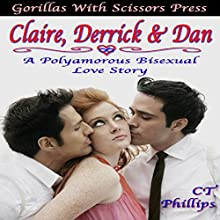 Claire, Derrick, & Dan: A Polyamorous Bisexual Love Story: The Whole Story (       UNABRIDGED) by CT Phillips Narrated by Marcellus Dodd