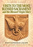 Visits to the Most Blessed Sacrament and the Blessed Virgin Mary: Larger-Print Edition (A Liguori Classic)
