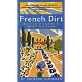 French Dirt: The Story of a Garden in the South of France ~ Richard Goodman