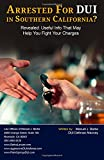Arrested For DUI in Southern California?: Revealed: Useful Info That May Help You Fight Your Charges