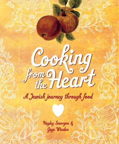 Cooking from the Heart: A Jewish Journey through Food by Gaye Weeden, Hayley Smorgon