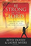 img - for Be Strong in the Lord: Praying for the Armor of God for Your Children book / textbook / text book