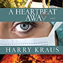 A Heartbeat Away: A Novel (       UNABRIDGED) by Harry Kraus Narrated by Renee Ertl