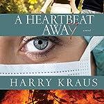 A Heartbeat Away: A Novel | Harry Kraus