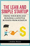 The Lean and Simple Startup: Firing Your Boss and Building a Lifestyle Business from Scratch (Business Start Up & Entrepreneur Series)