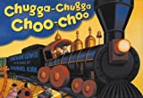 Chugga-Chugga Choo-Choo by Kevin Lewis (unknown Edition) [Boardbook(2001)]