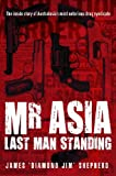 img - for Mr Asia: The Last Man Standing: Inside Australasia's Most Notorious Drug Syndicate book / textbook / text book