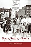 img - for Race, Space, and Riots in Chicago, New York, and Los Angeles book / textbook / text book