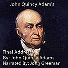 John Quincy Adam's Final Address (       UNABRIDGED) by John Quincy Adams Narrated by John Greenman
